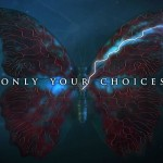 L'effet papillon est au coeur du gameplay et promet de nombreux cheminements. Dans les faits, il n'est pas toujours évident à déceler à cause d'un manque de lisibilité